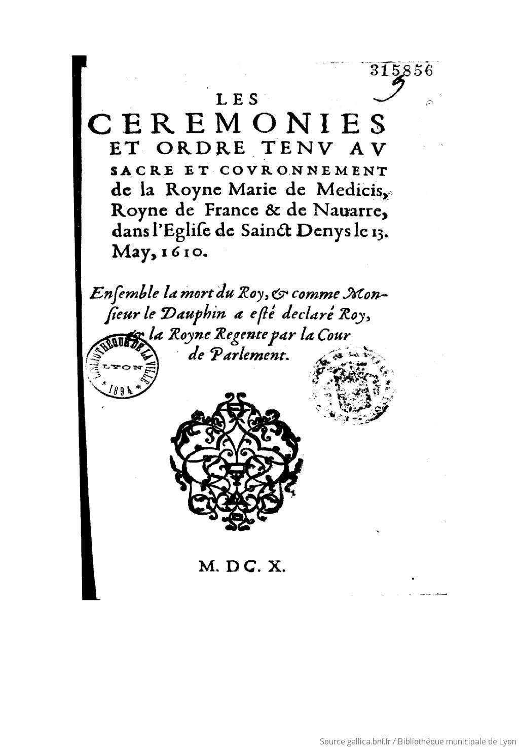 Les ceremonies et ordre tenu au sacre et couronnement de la Royne Marie de Medicis le 13, may, 1610 . Ensemble la mort du Roy | Gallica