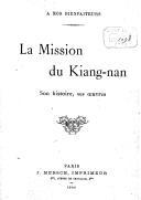 La Mission du Kiang-nan, son histoire, ses oeuvres <br> Père H. Havret. 1900