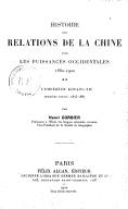 Histoire des relations de la Chine avec les puissances occidentales <br> H. Cordier. 1901-1902