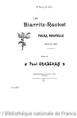 Biarritz-racket : polka nouvelle : [pour piano] / musique de Paul Chabeaux ; théorie de J. Lagus