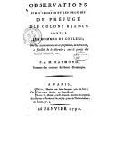 Observations sur l'origine et les progrès du préjugé des colons blancs contre les hommes de couleur, sur les inconvéniens de le perpétuer, la nécessité, la facilité de le détruire, sur le projet de comité national, etc. J. Raymond. 1791