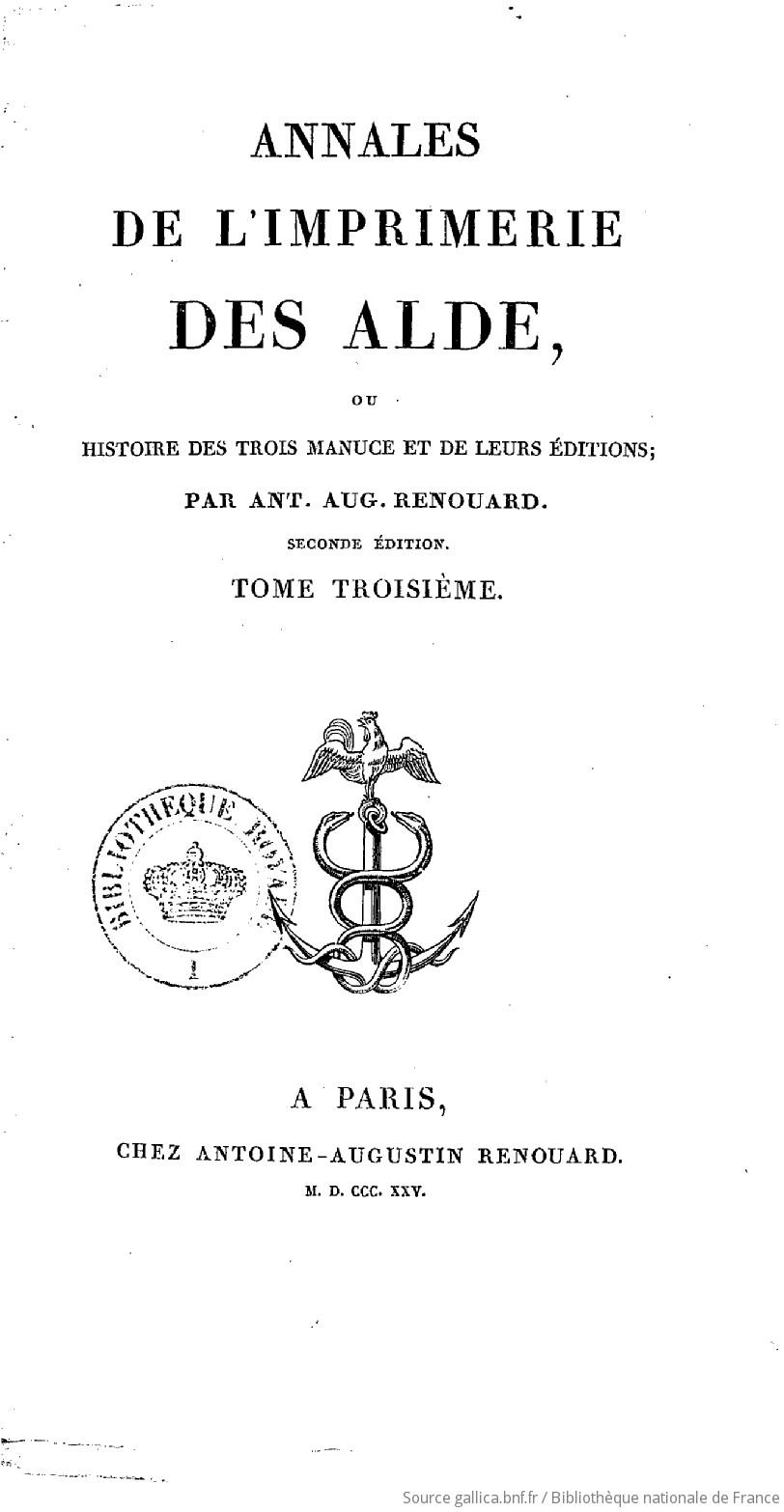 Annales de l'imprimerie des Alde, ou Histoire des trois Manuce et de leurs éditions. Tome 3 / , par Ant.-Aug. Renouard,...