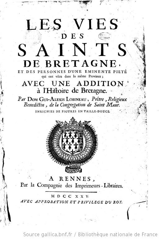 Les vies des saints de Bretagne et des personnes d'une éminente piété qui ont vécu dans la même province |