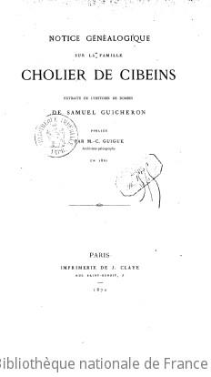 Notice généalogique sur la famille Cholier de Cibeins, extraite de l  Histoire de Dombes  de Samuel Guichenon, publiée par M.-C. Guigue...