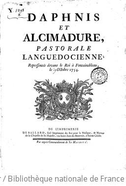 Daphnis et Alcimadure, pastorale languedocienne, représentée devant le Roi, à Fontainebleau, le 29 octobre 1754. [Paroles et musique de Mondonville.]