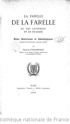 La Famille de La Farelle au bas Languedoc et en Picardie. Notes historiques et généalogiques d après les documents originaux inédits, par Prosper Falgairolle,... (18 janvier 1896.)