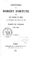 Aventures de Robert Fortune dans ses voyages en Chine , à la recherche des fleurs et du thé <br> 1854