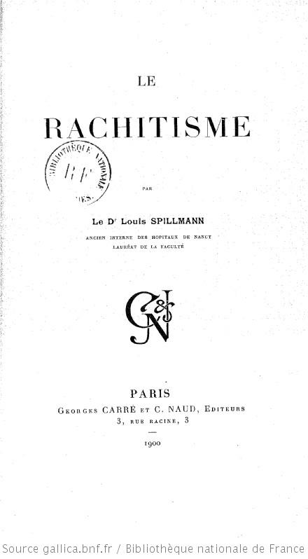 Le Rachitisme, par le Dr Louis Spillmann,... | Gallica