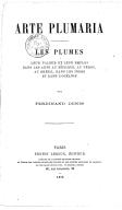 Les plumes, leur valeur et leur emploi dans les arts au Mexique, au Pérou, au Brésil (...)  F. Denis. 1875