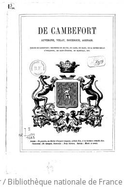 De Cambefort, Auvergne, Velay, Rouergue, Agenais. Barons De Cambefort ; Seigneurs de Selves, de Bains...
