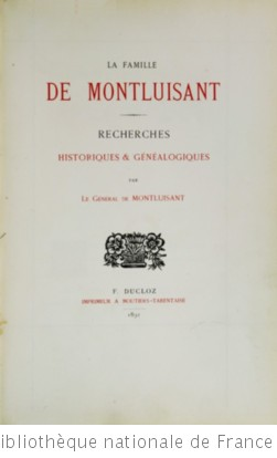 La Famille de Montluisant, recherches historiques et généalogiques, par le général de Montluisant