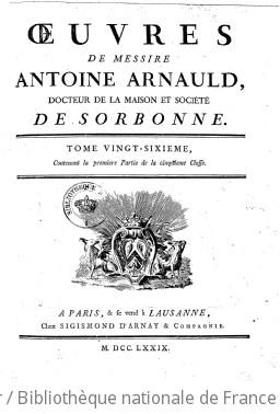Oeuvres de messire Antoine Arnauld, docteur de la maison et société de Sorbonne. Tome 26