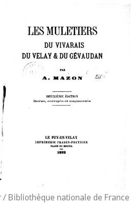 Les muletiers du Vivarais et du Velay & du Gévaudan (2e édition revue, corrigée et augmentée) / par A. Mazon