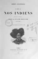Chez nos Indiens : quatre années dans la Guyane française (1887-1891)  H. Coudreau. 1893