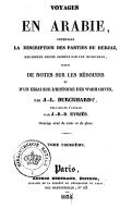 Voyages en Arabie : contenant la description des parties du Hedjaz regardées comme sacrées par les Musulmans ; suivis de Notes sur les Bédouins ; et d'un Essai sur l'histoire des Wahabites J. Burckhardt ; J.-B.-B. Eyriès. 1835