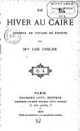 Un hiver au Caire : journal de voyage en Égypte  B. L. Childe. 1883