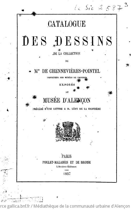 Catalogue des dessins de la collection du Mis de Chennevières-Pointel, inspecteur des musées de province, exposés au musée d'Alençon. Précédé d'une lettre adressée à M. Léon de la Sicotière