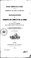 Mission commerciale en Chine. Industrie des soies et soieries <br> Catalogue des produits de l'Inde et de la Chine rapportés par I. Hedde. 1847
