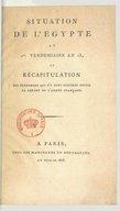 Situation de l'Egypte au 1er Vendémiaire an 13, et récapitulation des événemens qui s'y sont succédés depuis le départ de l'armée française  1805