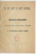 Ce que veut le parti national : discours-programme prononcé le 22 octobre 1907 au théâtre Zizinia, à Alexandrie  <br> P. Kamel. 1902