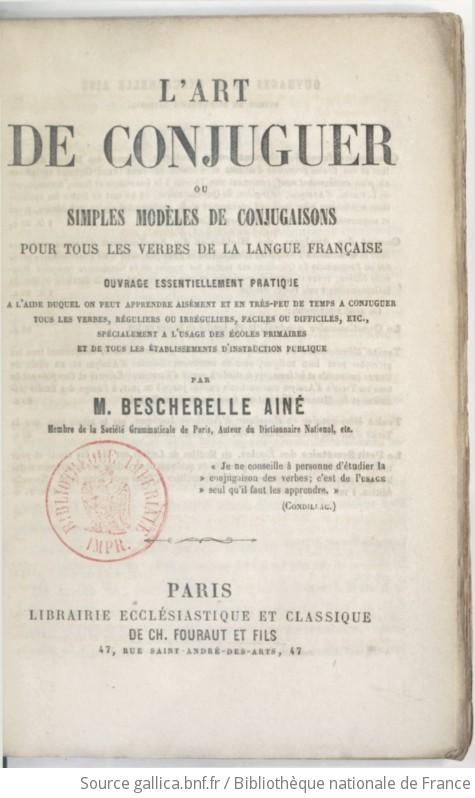 L'Art de conjuguer, ou Simples modèles de conjugaisons pour tous les verbes de la langue française - Louis-Nicolas Bescherelle