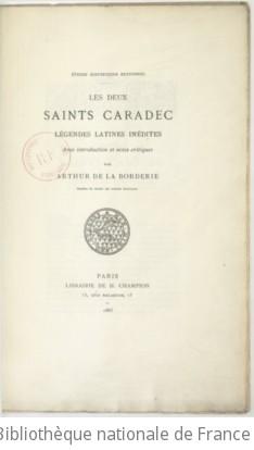 Etudes historiques bretonnes. , Les deux Saints Caradec : légendes latines inédites / avec introduction et notes critiques par Arthur de La Borderie, ...