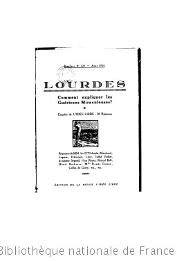 Lourdes : comment expliquer les guérisons miraculeuses ? / enquête de ″l Idée libre″, réponses de MM. les docteurs Cabanès, Marchand, Legrain [et al.]