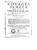 Les voyages fameux du sieur Vincent Le Blanc marseillois : qu'il a faits depuis l'aage de douze ans jusques à soixante, aux quatre parties du monde  P. Bergeron. 1649