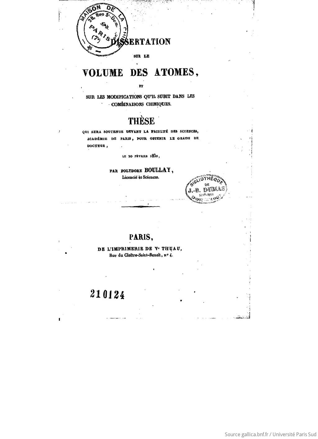 Dissertation sur le volume des atomes, et sur les modifications qu'il subit dans les combinaisons chimiques , thèse qui sera soutenue devant la Faculté des sciences, Académie de Paris, pour obtenir le grade de docteur, le 20 février 1830