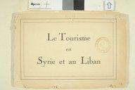 Le Tourisme en Syrie et au Liban  Délégation du haut commissariat de la R.F. en Syrie et au Liban (Paris). 1922