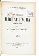 Son Altesse Midhat-Pacha, grand vizir  Aḣmad Klic̆an Wasif. 1909
