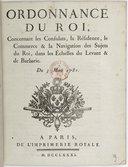 Ordonnance concernant les consulats, la résidence, le commerce et la navigation des sujets du Roi dans les Échelles du Levant et de Barbarie  1781
