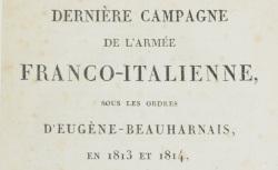 """Accéder à la page """"Dernière campagne de l'armée franco-italienne en 1813 et 1814"""""""