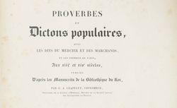 """Accéder à la page """"     Proverbes et dictons populaires, avec les dits du Mercier et des Marchands, et les crieries de Paris aux XIIIe et XIVe siècles"""""""