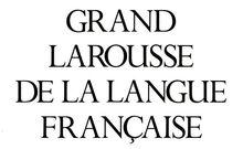 """Accéder à la page """"Le Grand Larousse de la Langue Française"""""""