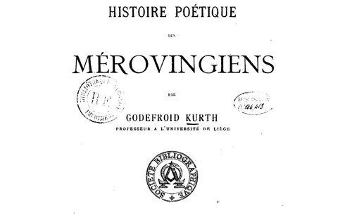 """Accéder à la page """"Godefroy Kurth, Histoire poétique des Mérovingiens (Paris : Picard, 1893)"""""""