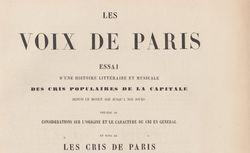 """Accéder à la page """"     Les voix de Paris : essai d'une histoire littéraire et musicale des cris populaires de la capitale depuis le Moyen Age jusqu'à nos jours"""""""