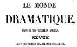 """Accéder à la page """"Monde dramatique (Le) : revue des spectacles anciens et modernes"""""""