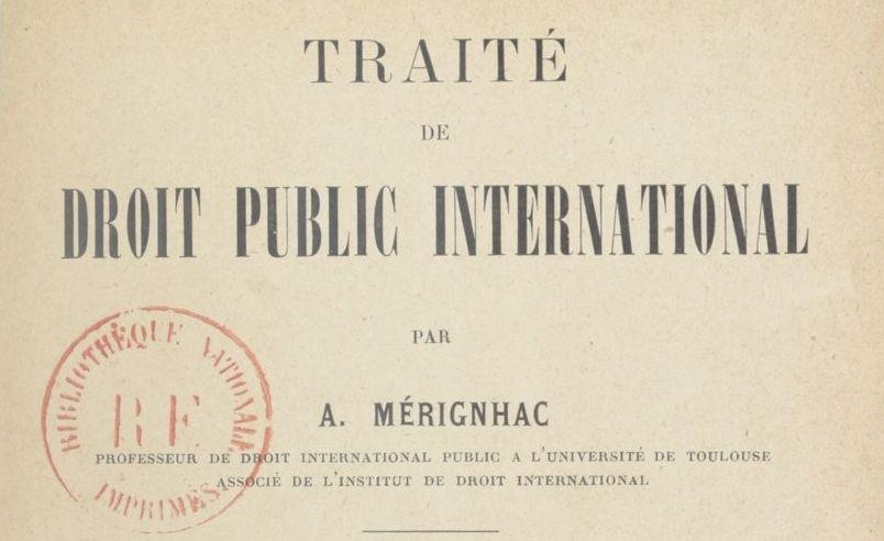 Mérignhac, Alexandre. Traité de droit public international. 3 vol.