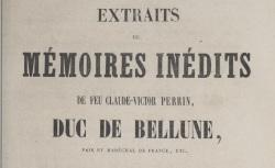 """Accéder à la page """"Victor duc de Bellune, maréchal, Extrait de Mémoires inédits"""""""