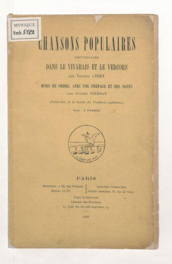 Chansons populaires recueillies dans le Vivarais et le Vercors par Vincent d' Indy, mises en ordre, avec une préface et des notes par Julien Tiersot.... [A 1 v.]