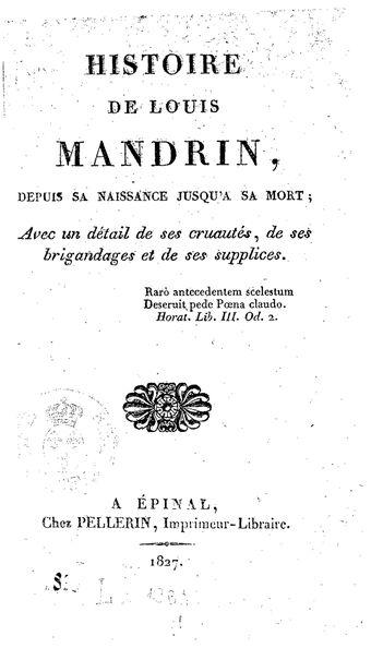 Histoire de Louis Mandrin, depuis sa naissance jusqu'à sa mort, avec un détail de ses cruautés, de ses brigandages et de son supplice