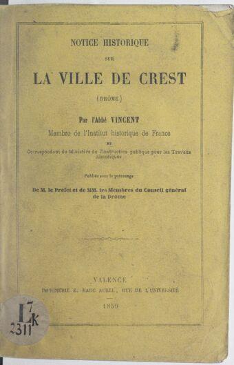 Notice historique sur la ville de Crest (Drôme) / par l'abbé Vincent,...