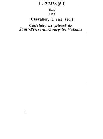 Chartularium ecclesiae Sancti Petri de Burgo Valentiae ordinis Sancti Augustini : ex monumentis ineditis descripsit, prolegomenis & notis illustravit / indicibus auxit C.-U.-J. Chevalier,... ; [éd par la] Société d'archéologie de la Drôme