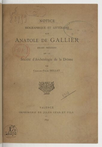 Notice biographique et littéraire sur Anatole de Gallier, ancien président de la Société d'archéologie de la Drôme / par Charles-Félix Bellet