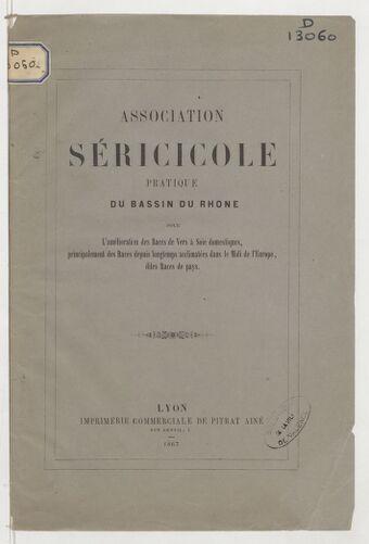 Association séricicole pratique du bassin du Rhône pour l'amélioration des races de vers à soie domestiques, principalement des races depuis longtemps acclimatées dans le Midi de l'Europe
