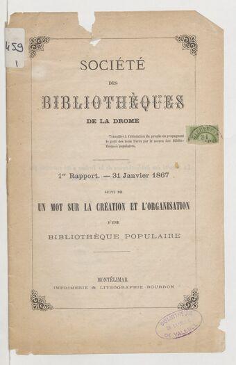 Société des bibliothèques de la Drôme. 1er rapport - 31 janvier 1867 ; suivi de Un mot sur la création et l'organisation d'une bibliothèque populaire
