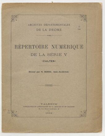 Archives départementales de la Drôme. Répertoire numérique de la série V (cultes) , dressé par M. Borne,...