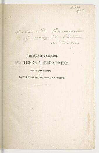 Esquisse géologique du terrain erratique et des anciens glaciers de la région centrale du bassin du Rhône, par A. Falsan,...