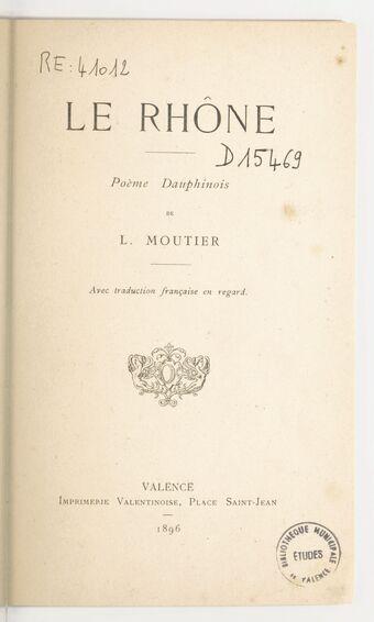 Le Rhône , poème dauphinois de L. Moutier avec traduction française en regard. [Lou Rose, pouème daufinen embe traduciou francèso en regard.]